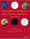 STEREOSELECTIVE SYNTHESIS OF DRUGS AND NATURAL PRODUCTS